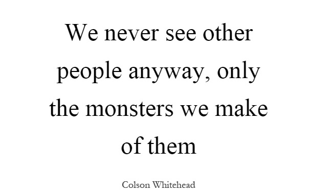 we-never-see-other-people-anyway-only-the-monsters-we-make-of-them-quote-1.jpg